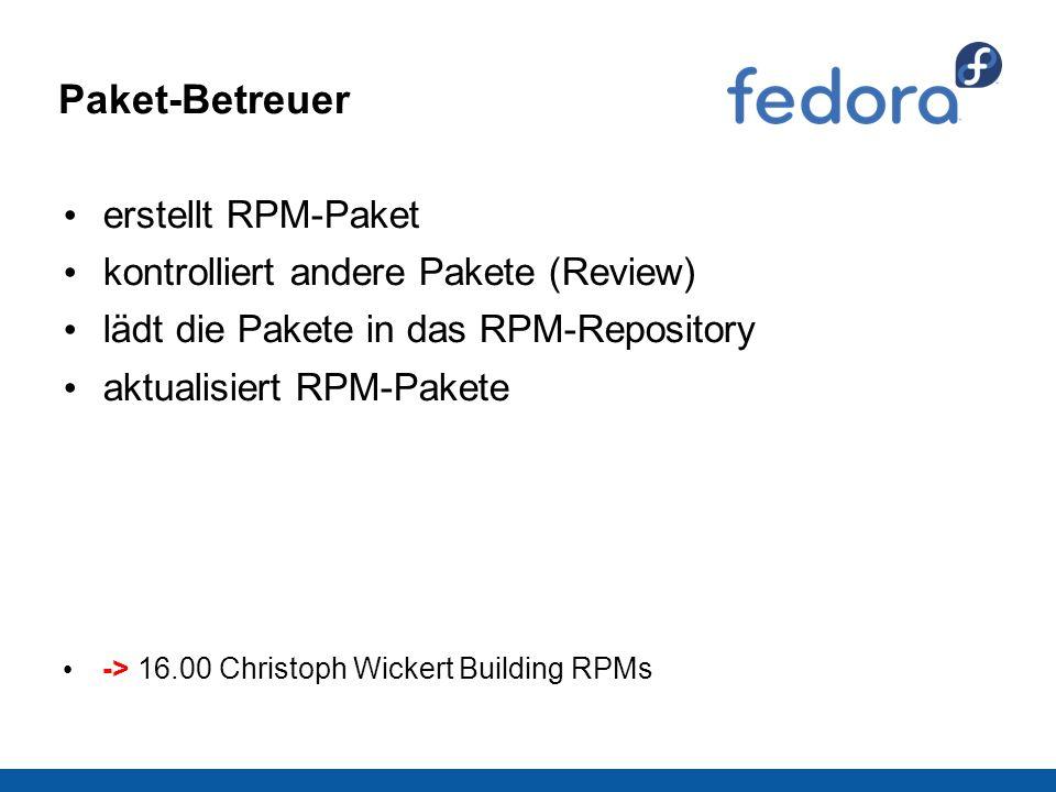 Paket-Betreuer erstellt RPM-Paket kontrolliert andere Pakete (Review) lädt die Pakete in das RPM-Repository aktualisiert RPM-Pakete -> 16.00 Christoph Wickert Building RPMs