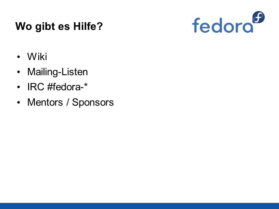Wo gibt es Hilfe? Wiki Mailing-Listen IRC #fedora-* Mentors / Sponsors