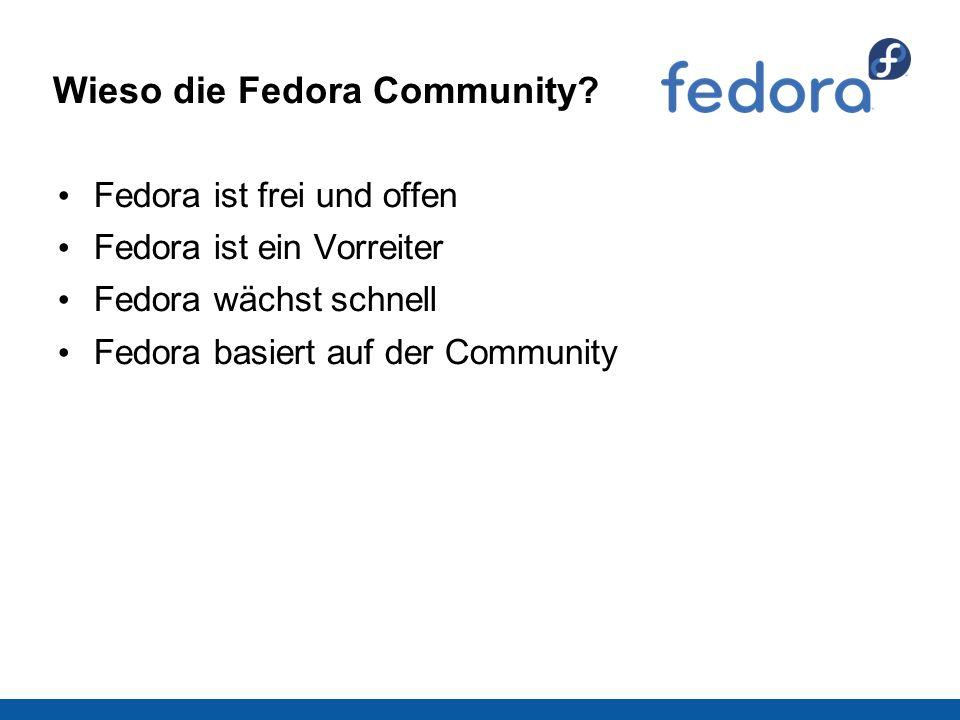 Wieso die Fedora Community? Fedora ist frei und offen Fedora ist ein Vorreiter Fedora wächst schnell Fedora basiert auf der Community
