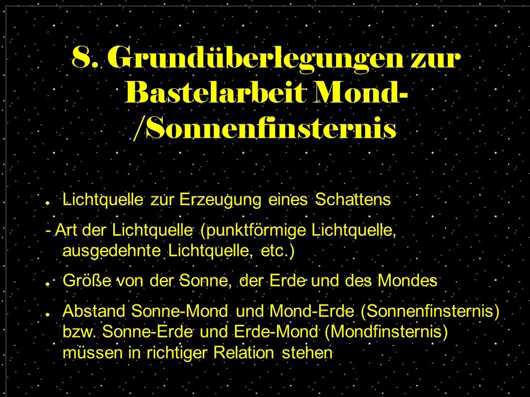 8. Grundüberlegungen zur Bastelarbeit Mond- /Sonnenfinsternis ● Lichtquelle zur Erzeugung eines Schattens - Art der Lichtquelle (punktförmige Lichtque