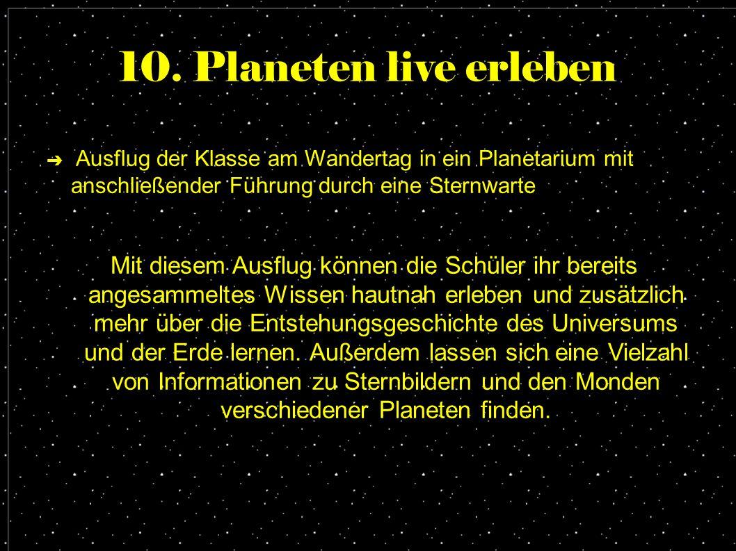10. Planeten live erleben ➔ Ausflug der Klasse am Wandertag in ein Planetarium mit anschließender Führung durch eine Sternwarte Mit diesem Ausflug kön