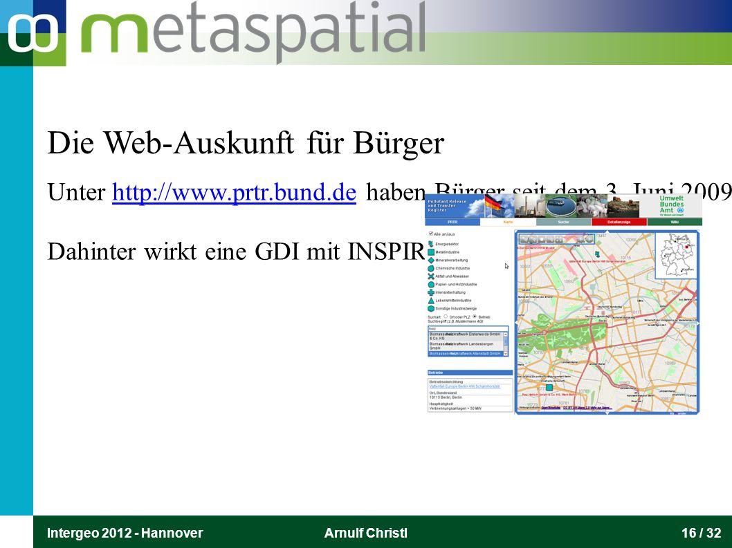 Intergeo 2012 - HannoverArnulf Christl16 / 32 Unter http://www.prtr.bund.de haben Bürger seit dem 3. Juni 2009 die Möglichkeit, sich mit Hilfe einer i
