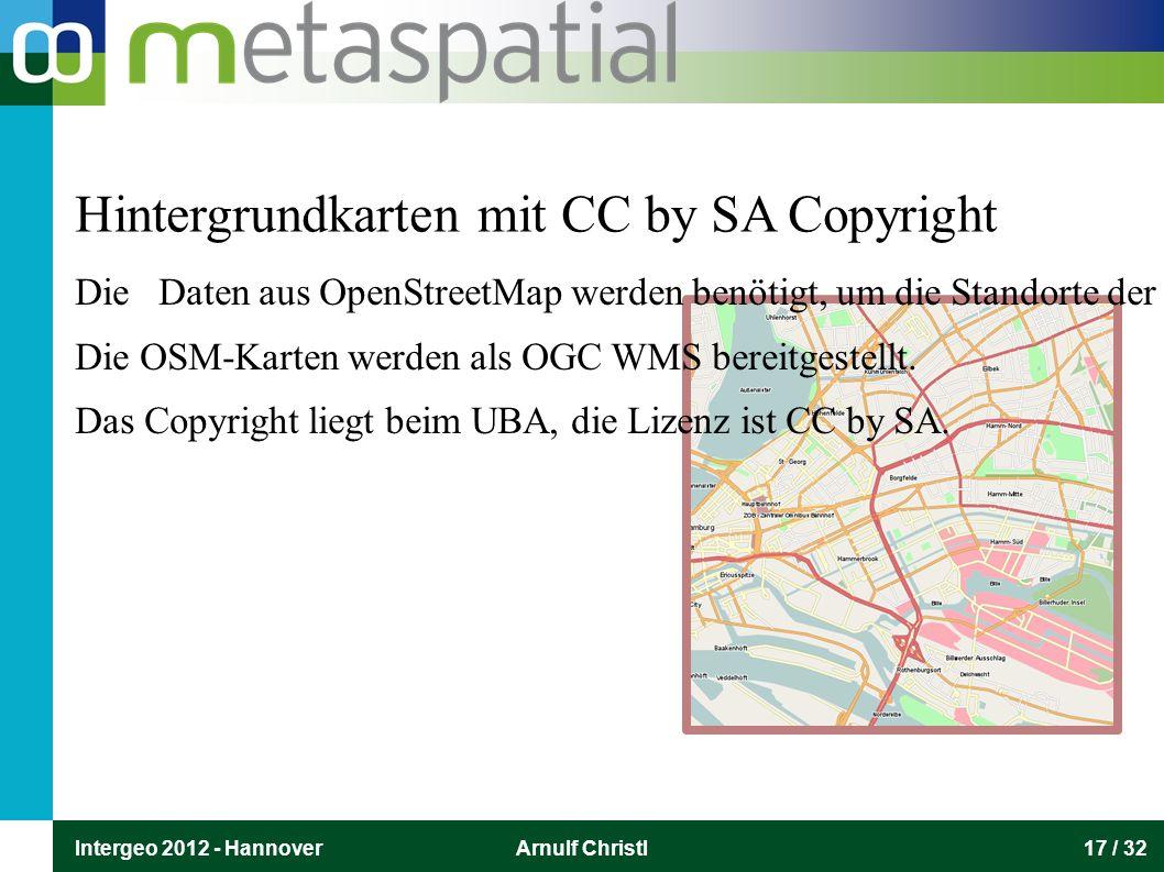 Intergeo 2012 - HannoverArnulf Christl17 / 32 Hintergrundkarten mit CC by SA Copyright Die Daten aus OpenStreetMap werden benötigt, um die Standorte d