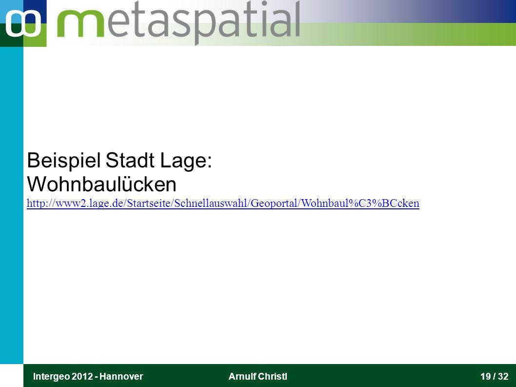 Intergeo 2012 - HannoverArnulf Christl19 / 32 Beispiel Stadt Lage: Wohnbaulücken http://www2.lage.de/Startseite/Schnellauswahl/Geoportal/Wohnbaul%C3%BCcken