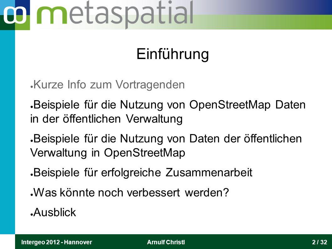 Intergeo 2012 - HannoverArnulf Christl2 / 32 Einführung ● Kurze Info zum Vortragenden ● Beispiele für die Nutzung von OpenStreetMap Daten in der öffen