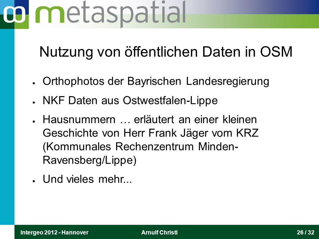 Intergeo 2012 - HannoverArnulf Christl26 / 32 Nutzung von öffentlichen Daten in OSM ● Orthophotos der Bayrischen Landesregierung ● NKF Daten aus Ostwe