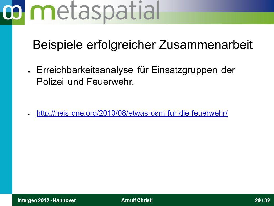 Intergeo 2012 - HannoverArnulf Christl29 / 32 Beispiele erfolgreicher Zusammenarbeit ● Erreichbarkeitsanalyse für Einsatzgruppen der Polizei und Feuerwehr.