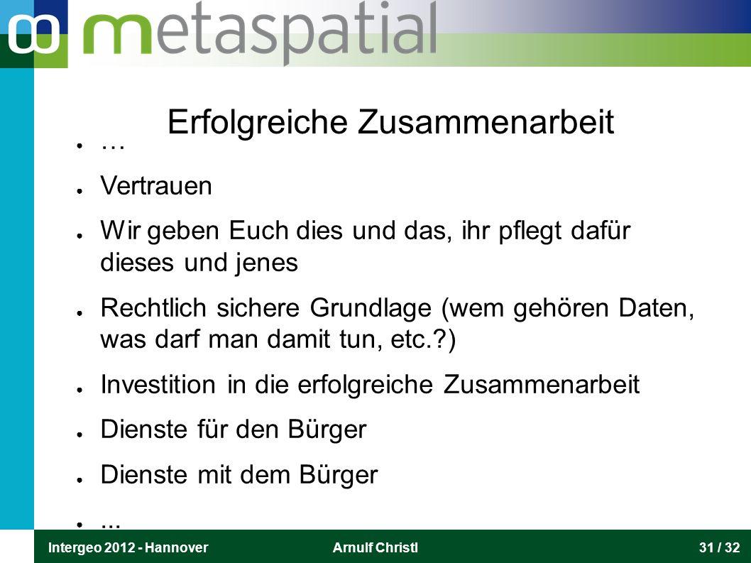 Intergeo 2012 - HannoverArnulf Christl31 / 32 Erfolgreiche Zusammenarbeit ● … ● Vertrauen ● Wir geben Euch dies und das, ihr pflegt dafür dieses und j