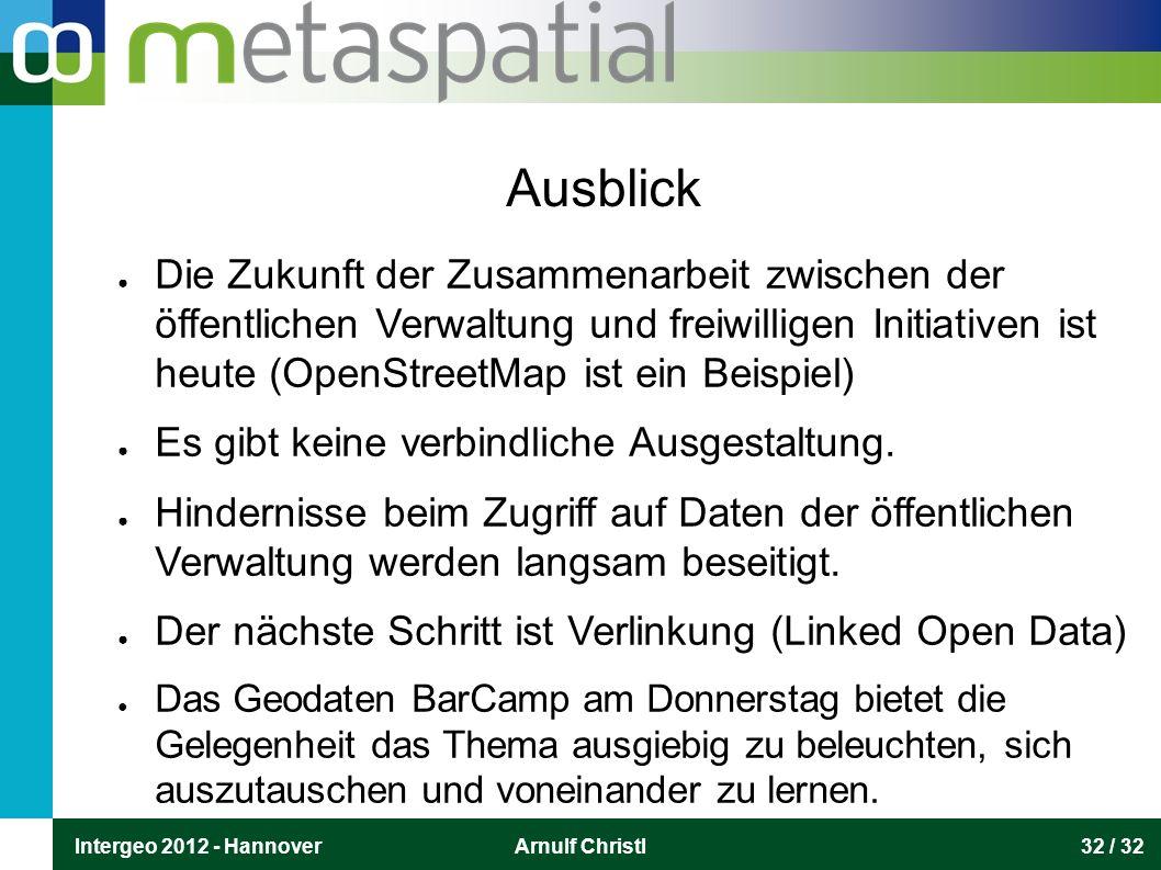 Intergeo 2012 - HannoverArnulf Christl32 / 32 Ausblick ● Die Zukunft der Zusammenarbeit zwischen der öffentlichen Verwaltung und freiwilligen Initiati