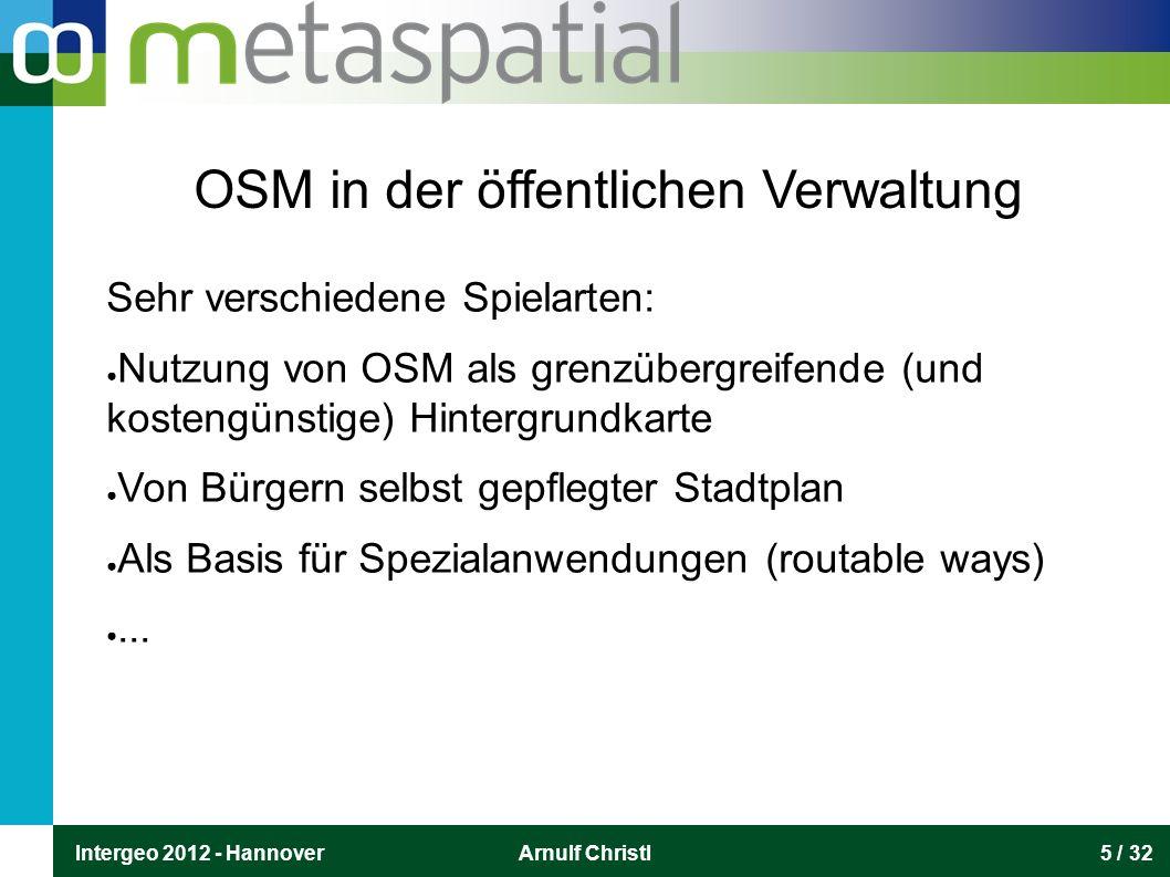 Intergeo 2012 - HannoverArnulf Christl5 / 32 OSM in der öffentlichen Verwaltung Sehr verschiedene Spielarten: ● Nutzung von OSM als grenzübergreifende