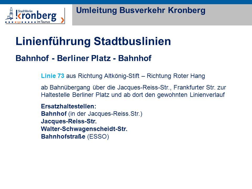 Linie 73 aus Richtung Altkönig-Stift – Richtung Roter Hang ab Bahnübergang über die Jacques-Reiss-Str., Frankfurter Str. zur Haltestelle Berliner Plat