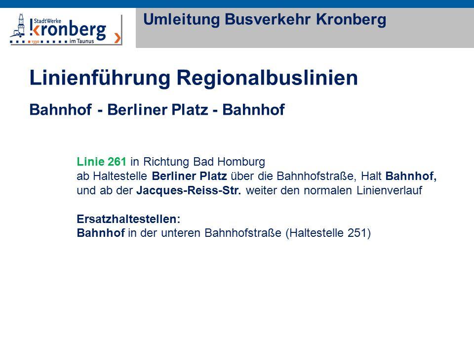 Linienführung Regionalbuslinien Bahnhof - Berliner Platz - Bahnhof Umleitung Busverkehr Kronberg Linie 261 in Richtung Bad Homburg ab Haltestelle Berliner Platz über die Bahnhofstraße, Halt Bahnhof, und ab der Jacques-Reiss-Str.