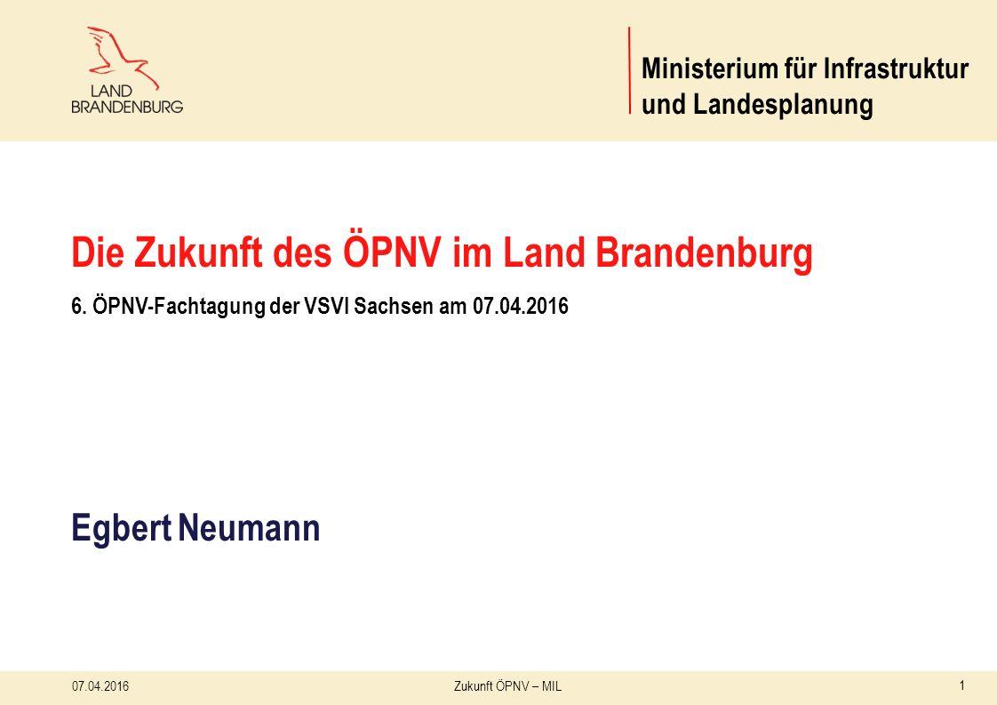 Verkehrspolitik für Berlin und Brandenburg  Mobilität gestalten  Mobilität organisieren  Mobilität finanzieren 07.04.2016Zukunft ÖPNV – MIL Ministerium für Infrastruktur und Landesplanung