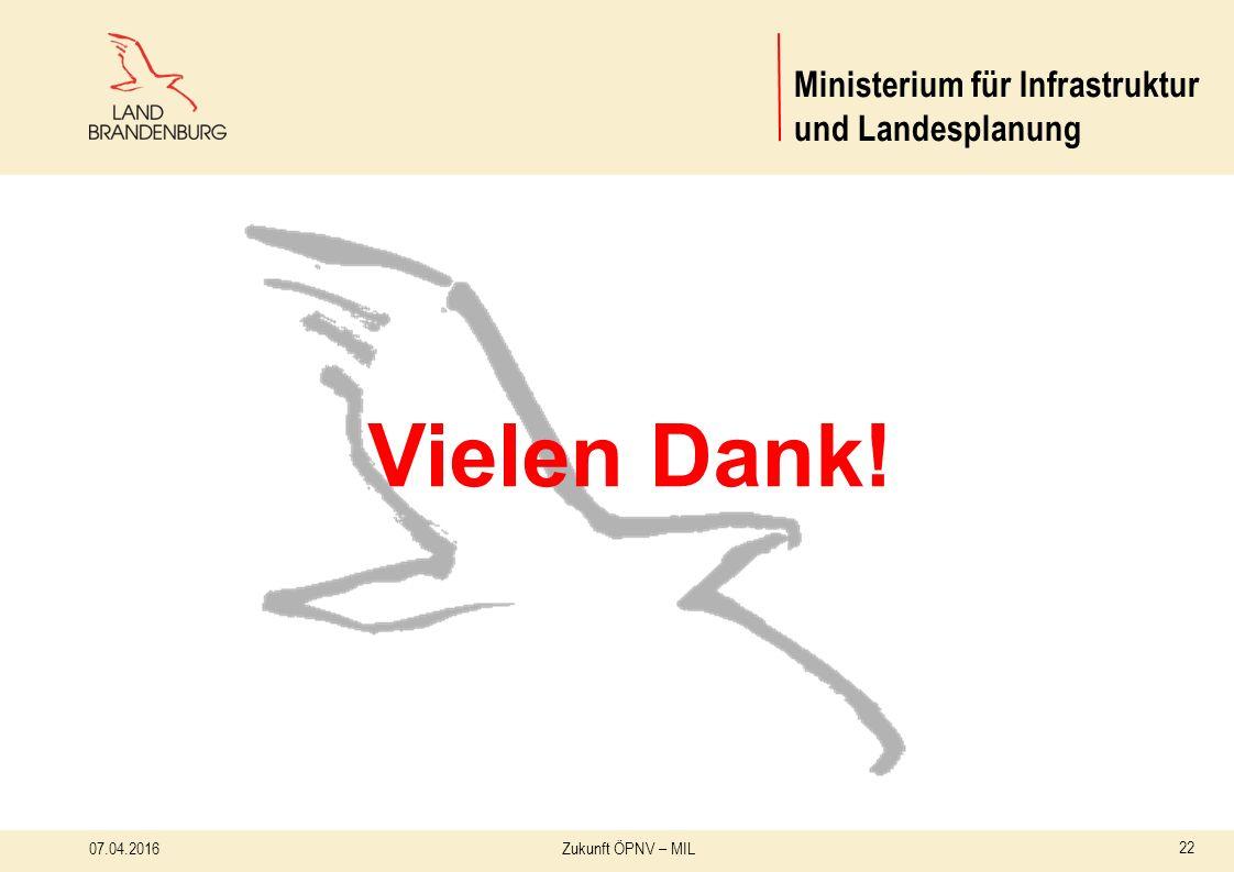 Zukunft ÖPNV – MIL Vielen Dank! 07.04.2016 22 Ministerium für Infrastruktur und Landesplanung
