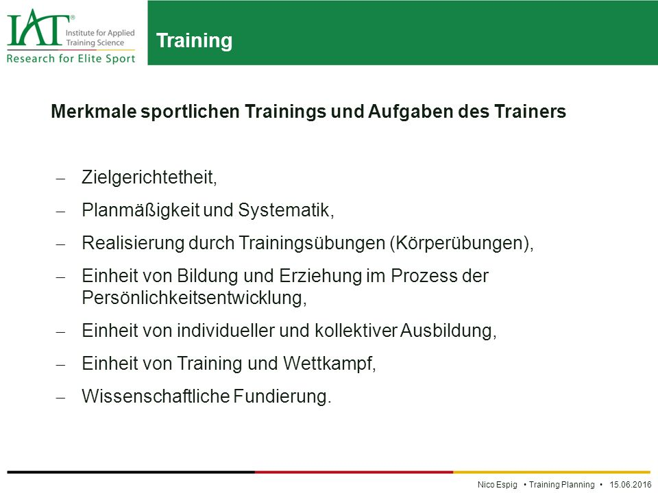 Training Nico Espig Training Planning 15.06.2016 Merkmale sportlichen Trainings und Aufgaben des Trainers  Zielgerichtetheit,  Planmäßigkeit und Sys