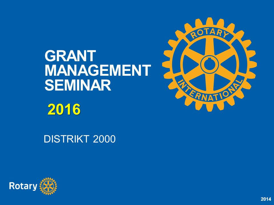 2014 GRANT MANAGEMENT SEMINAR DISTRIKT 2000 2016