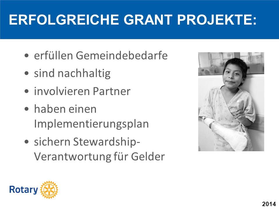 2014 erfüllen Gemeindebedarfe sind nachhaltig involvieren Partner haben einen Implementierungsplan sichern Stewardship- Verantwortung für Gelder ERFOLGREICHE GRANT PROJEKTE:
