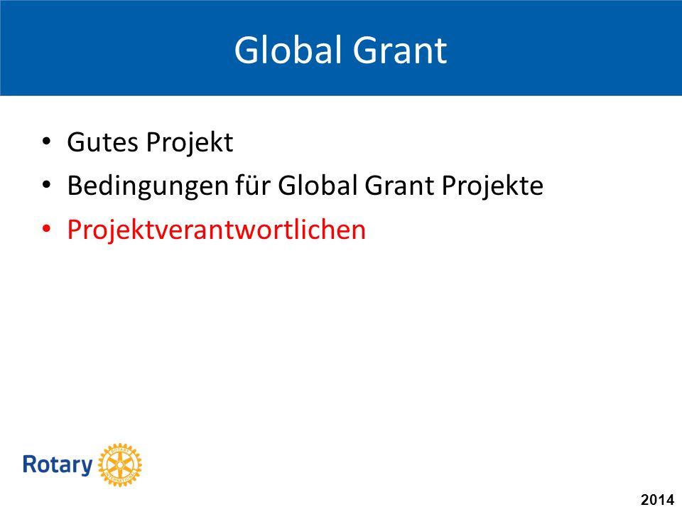 2014 Global Grant Gutes Projekt Bedingungen für Global Grant Projekte Projektverantwortlichen