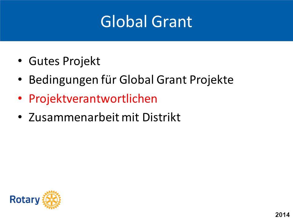 2014 Global Grant Gutes Projekt Bedingungen für Global Grant Projekte Projektverantwortlichen Zusammenarbeit mit Distrikt