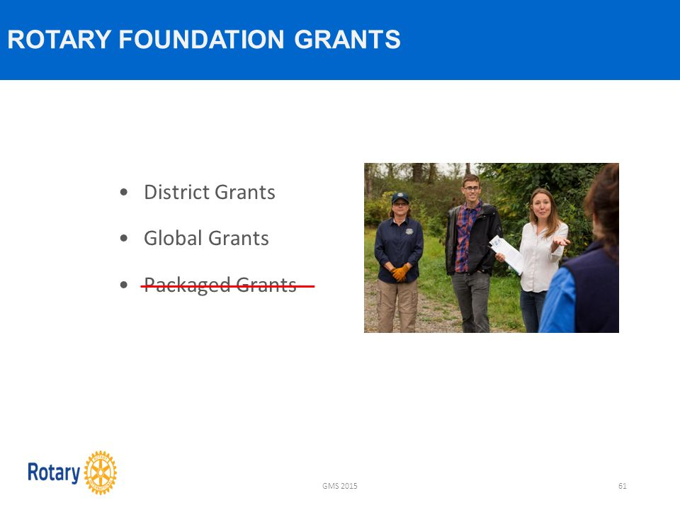 District Grants Global Grants Packaged Grants ROTARY FOUNDATION GRANTS GMS 201561