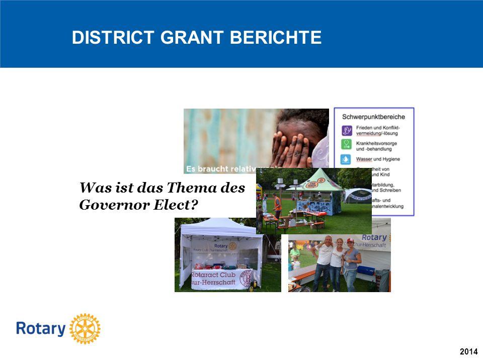 2014 DISTRICT GRANT BERICHTE Was ist das Thema des Governor Elect?
