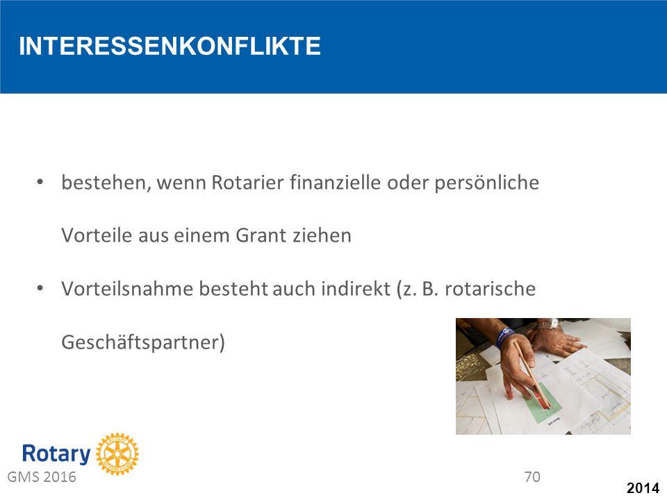 2014 bestehen, wenn Rotarier finanzielle oder persönliche Vorteile aus einem Grant ziehen Vorteilsnahme besteht auch indirekt (z.
