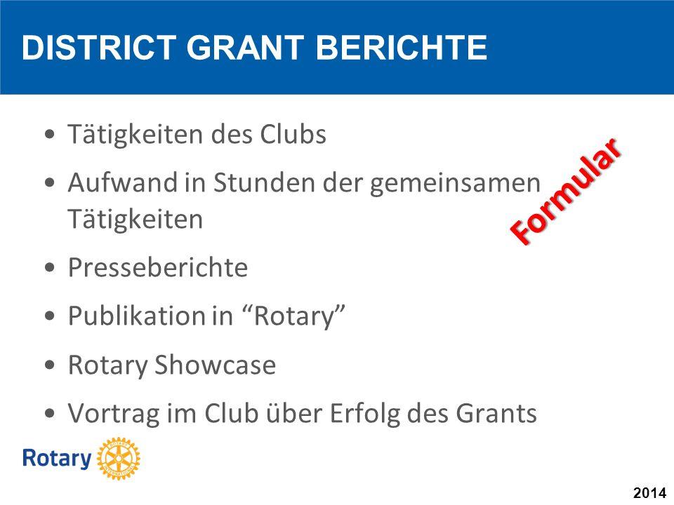 2014 Tätigkeiten des Clubs Aufwand in Stunden der gemeinsamen Tätigkeiten Presseberichte Publikation in Rotary Rotary Showcase Vortrag im Club über Erfolg des Grants DISTRICT GRANT BERICHTE Formular