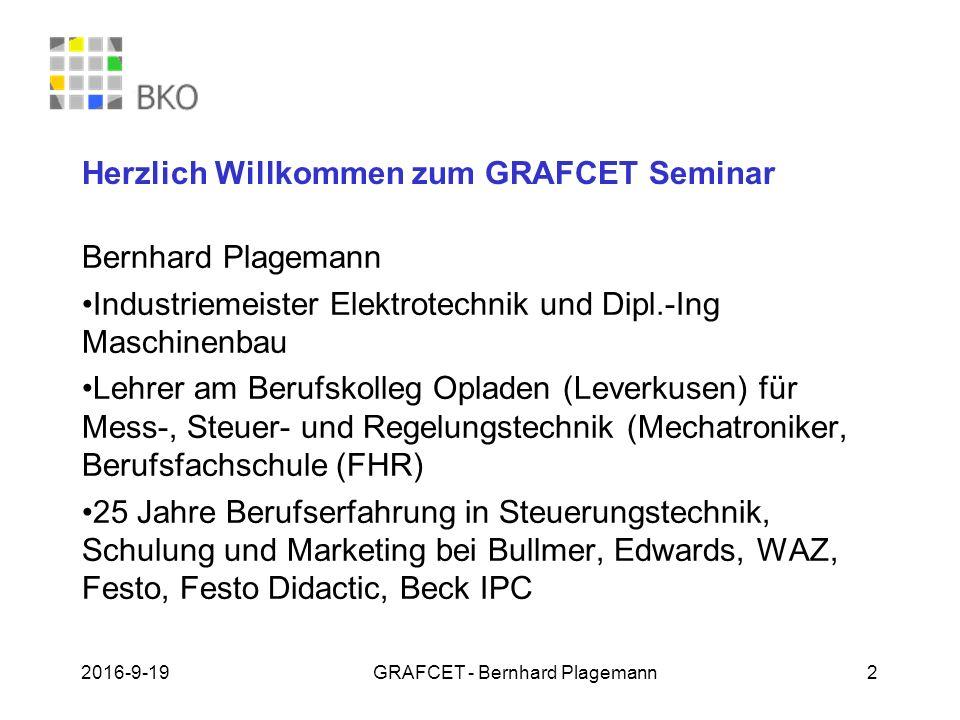 19.09.2016GRAFCET - Bernhard Plagemann 2 Herzlich Willkommen zum GRAFCET Seminar Bernhard Plagemann Industriemeister Elektrotechnik und Dipl.-Ing Masc
