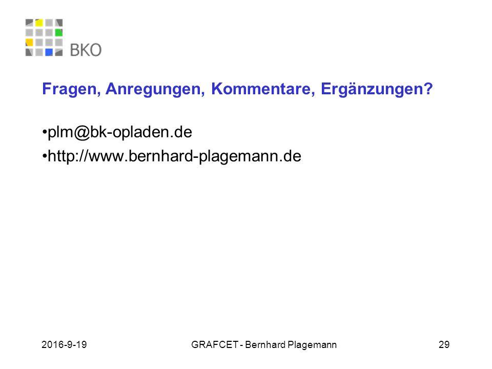 19.09.2016GRAFCET - Bernhard Plagemann 29 Fragen, Anregungen, Kommentare, Ergänzungen? plm@bk-opladen.de http://www.bernhard-plagemann.de