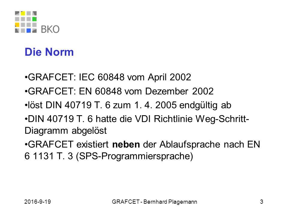 19.09.2016GRAFCET - Bernhard Plagemann 3 Die Norm GRAFCET: IEC 60848 vom April 2002 GRAFCET: EN 60848 vom Dezember 2002 löst DIN 40719 T. 6 zum 1. 4.