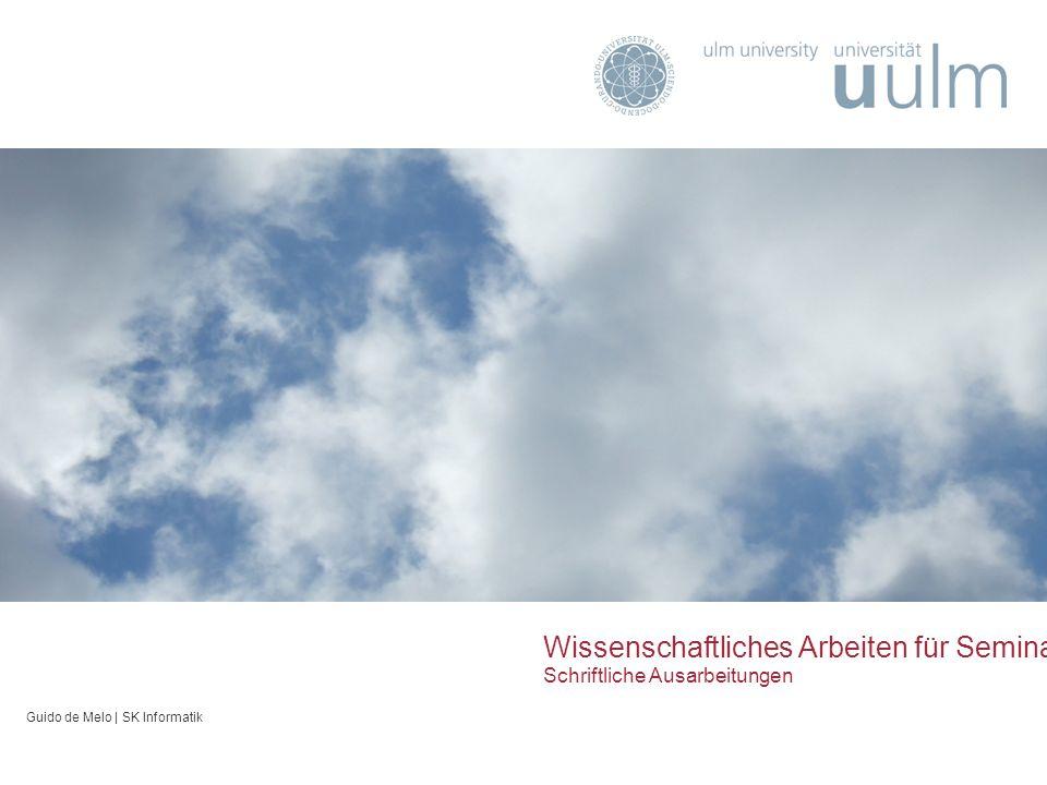 Wissenschaftliches Arbeiten für Seminar und Abschlussarbeit Schriftliche Ausarbeitungen Guido de Melo | SK Informatik