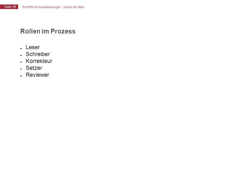 Schriftliche Ausarbeitungen | Guido de Melo Seite 10 Rollen im Prozess ● Leser ● Schreiber ● Korrekteur ● Setzer ● Reviewer