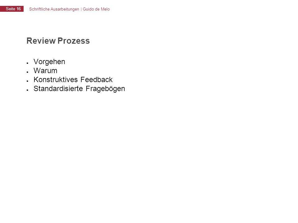 Schriftliche Ausarbeitungen | Guido de Melo Seite 16 Review Prozess ● Vorgehen ● Warum ● Konstruktives Feedback ● Standardisierte Fragebögen
