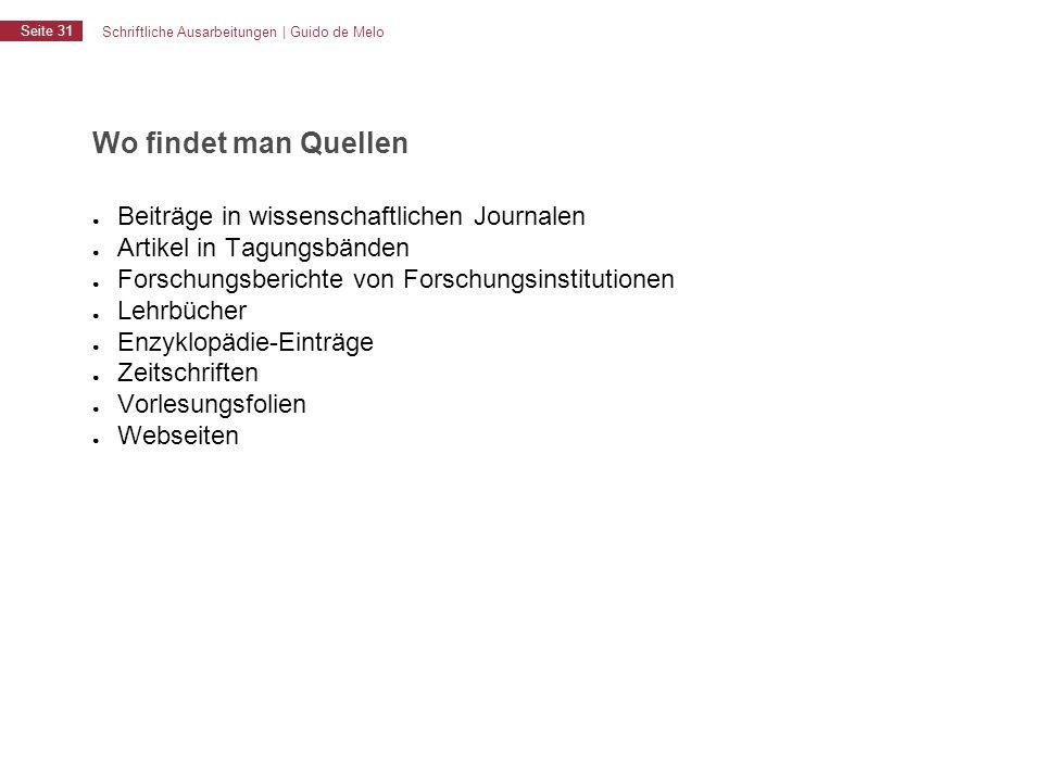 Schriftliche Ausarbeitungen | Guido de Melo Seite 31 Wo findet man Quellen ● Beiträge in wissenschaftlichen Journalen ● Artikel in Tagungsbänden ● For