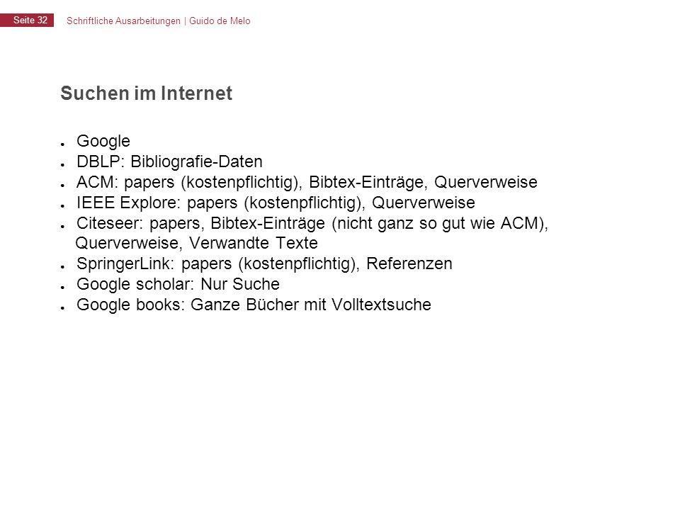 Schriftliche Ausarbeitungen | Guido de Melo Seite 32 Suchen im Internet ● Google ● DBLP: Bibliografie-Daten ● ACM: papers (kostenpflichtig), Bibtex-Ei