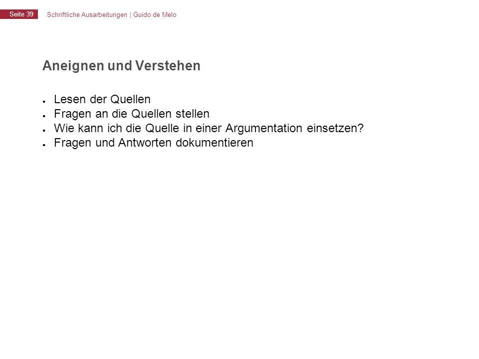 Schriftliche Ausarbeitungen | Guido de Melo Seite 39 Aneignen und Verstehen ● Lesen der Quellen ● Fragen an die Quellen stellen ● Wie kann ich die Que