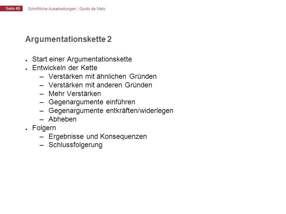 Schriftliche Ausarbeitungen | Guido de Melo Seite 49 Argumentationskette 2 ● Start einer Argumentationskette ● Entwickeln der Kette – Verstärken mit ä