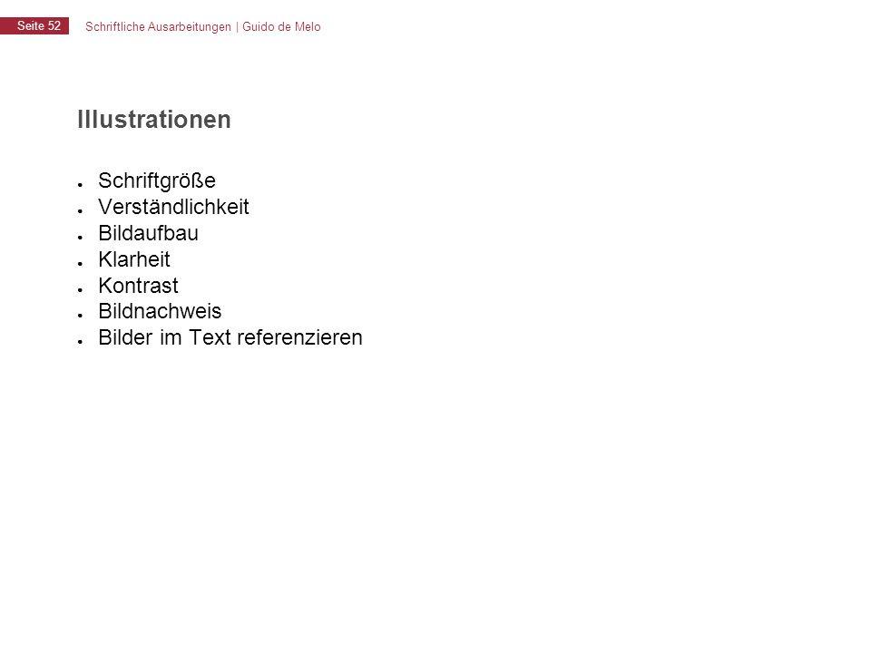Schriftliche Ausarbeitungen | Guido de Melo Seite 52 Illustrationen ● Schriftgröße ● Verständlichkeit ● Bildaufbau ● Klarheit ● Kontrast ● Bildnachwei