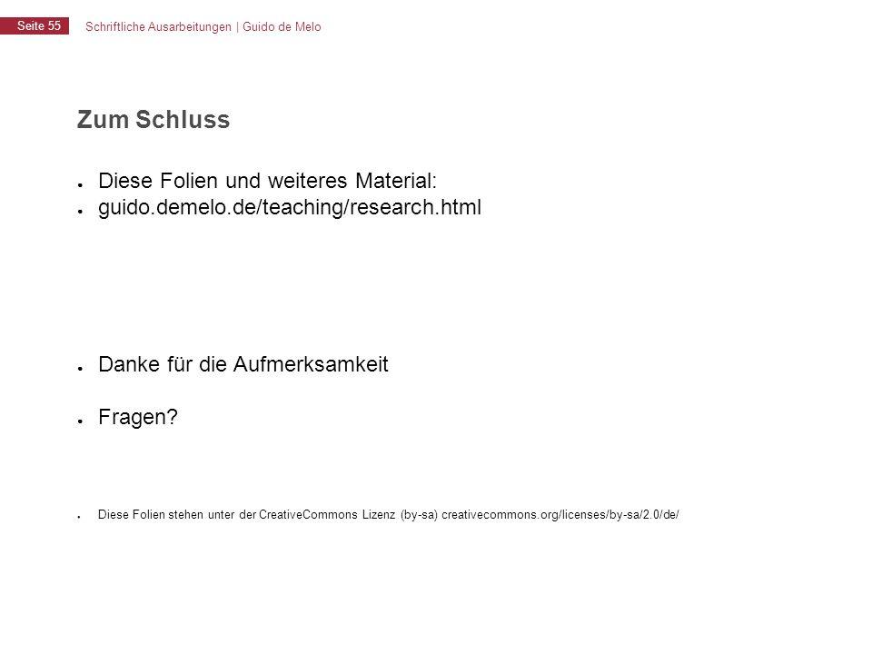 Schriftliche Ausarbeitungen | Guido de Melo Seite 55 Zum Schluss ● Diese Folien und weiteres Material: ● guido.demelo.de/teaching/research.html ● Dank