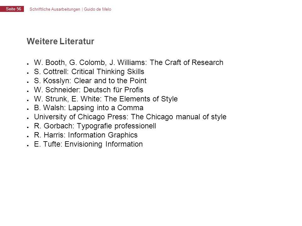 Schriftliche Ausarbeitungen | Guido de Melo Seite 56 Weitere Literatur ● W. Booth, G. Colomb, J. Williams: The Craft of Research ● S. Cottrell: Critic