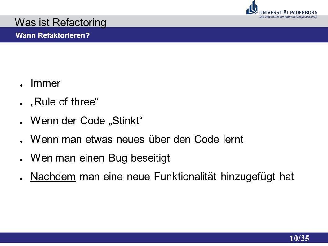10/35 Was ist Refactoring Wann Refaktorieren.