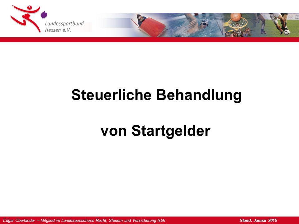 Edgar Oberländer – Mitglied im Landesausschuss Recht, Steuern und Versicherung lsbh Stand: Januar 2015 Steuerliche Behandlung von Startgelder