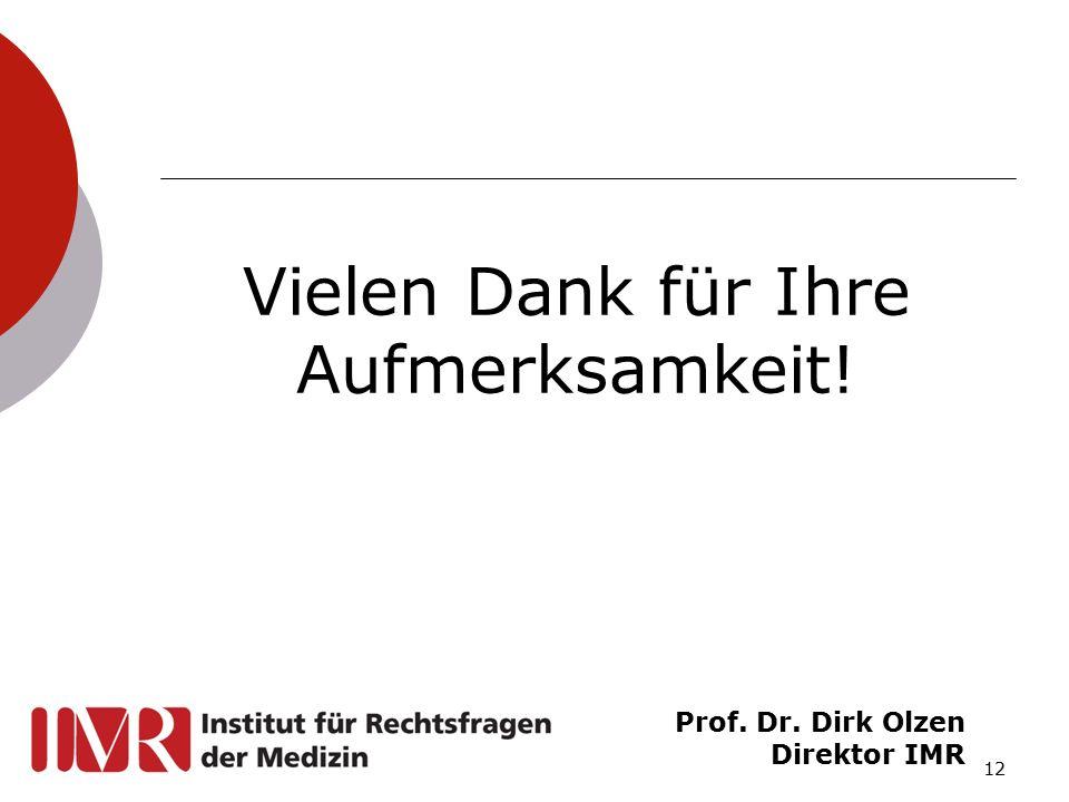 12 Vielen Dank für Ihre Aufmerksamkeit! Prof. Dr. Dirk Olzen Direktor IMR