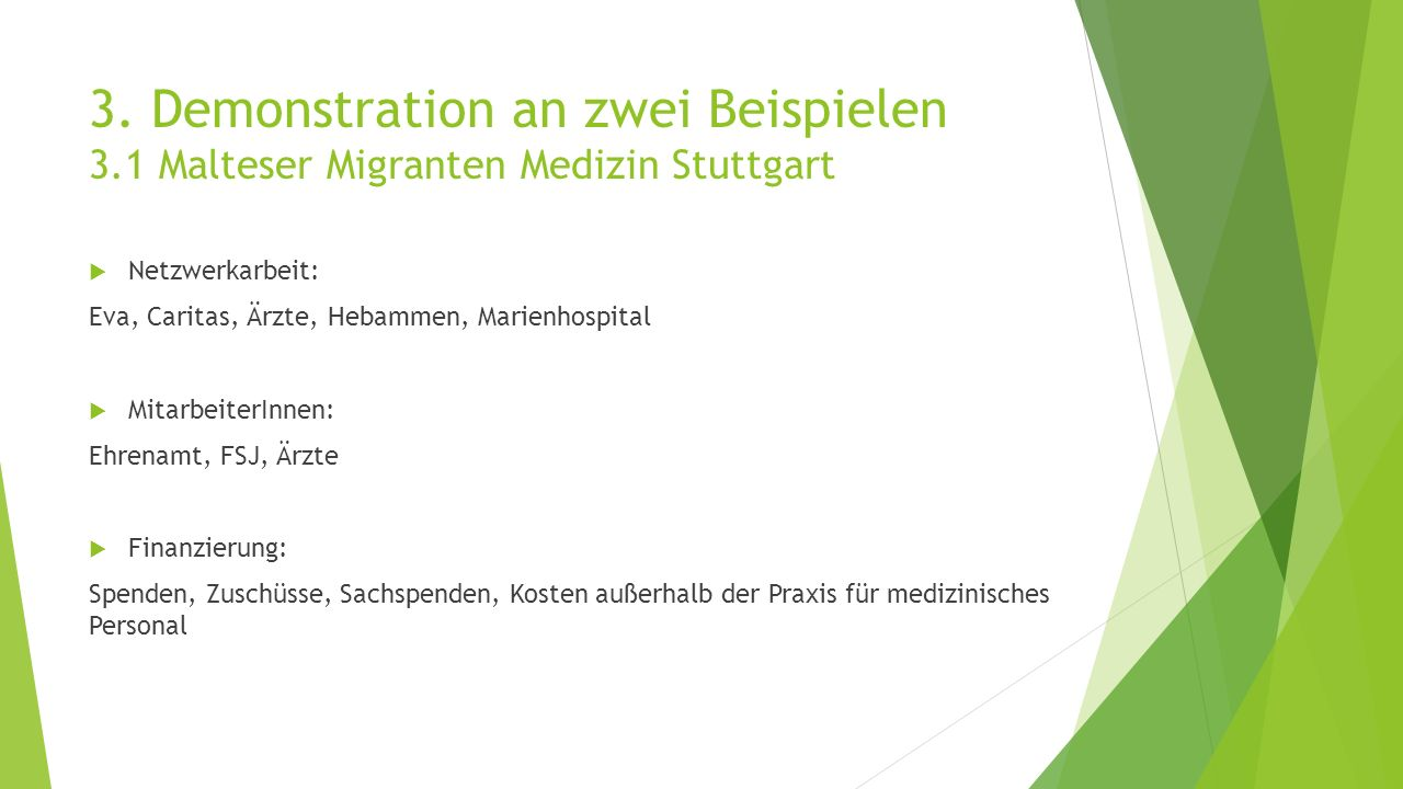 3. Demonstration an zwei Beispielen 3.1 Malteser Migranten Medizin Stuttgart  Netzwerkarbeit: Eva, Caritas, Ärzte, Hebammen, Marienhospital  Mitarbe