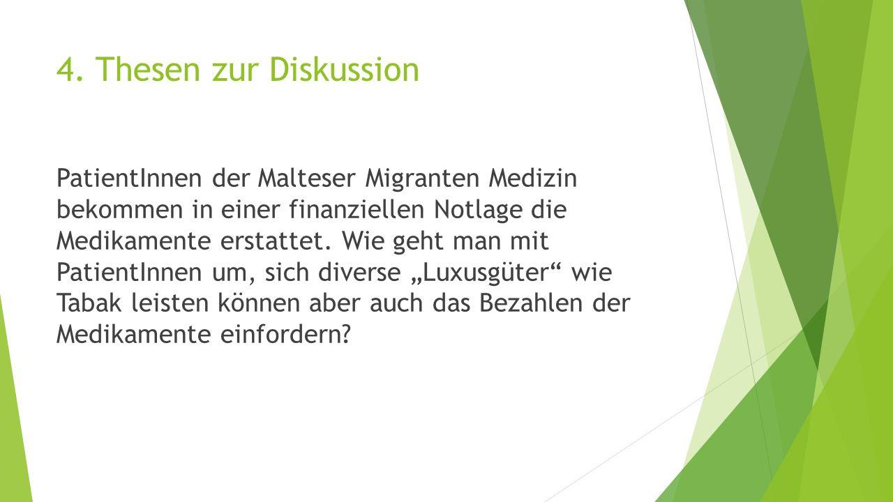 4. Thesen zur Diskussion PatientInnen der Malteser Migranten Medizin bekommen in einer finanziellen Notlage die Medikamente erstattet. Wie geht man mi