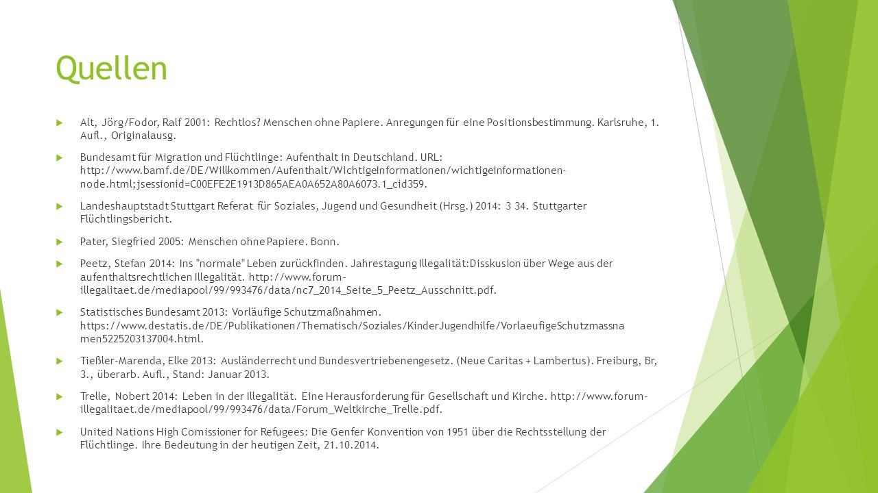 Quellen  Alt, Jörg/Fodor, Ralf 2001: Rechtlos. Menschen ohne Papiere.