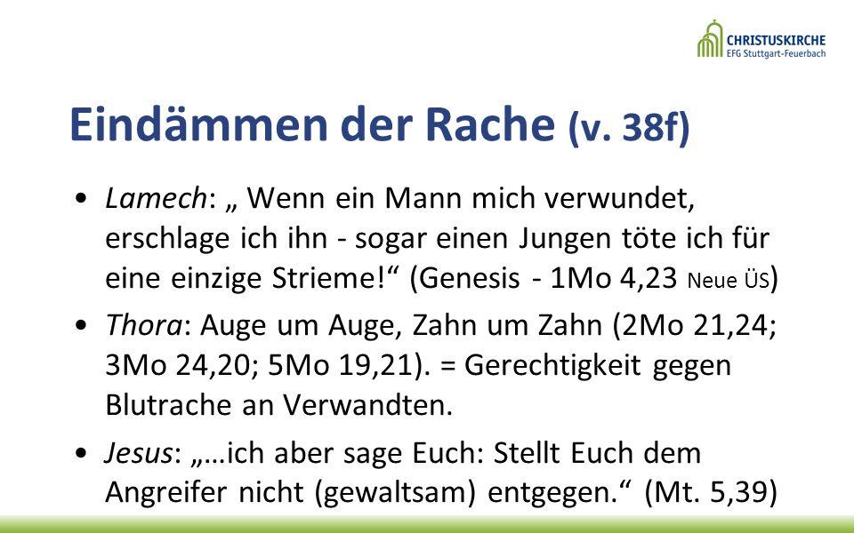 """Eindämmen der Rache (v. 38f) Lamech: """" Wenn ein Mann mich verwundet, erschlage ich ihn - sogar einen Jungen töte ich für eine einzige Strieme!"""" (Genes"""