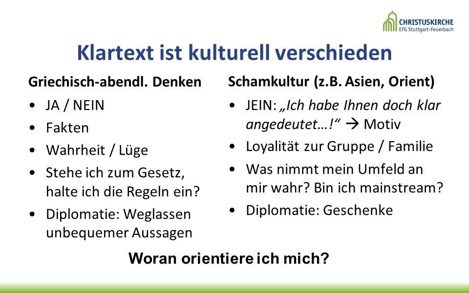 Klartext ist kulturell verschieden Griechisch-abendl. Denken JA / NEIN Fakten Wahrheit / Lüge Stehe ich zum Gesetz, halte ich die Regeln ein? Diplomat