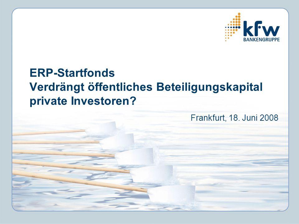 ERP-Startfonds Verdrängt öffentliches Beteiligungskapital private Investoren? Frankfurt, 18. Juni 2008