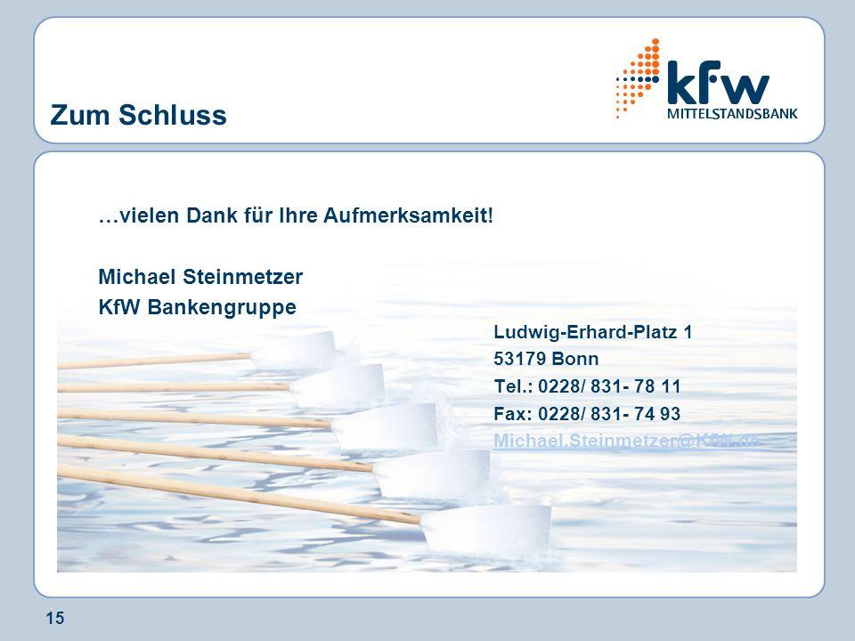 15 Zum Schluss …vielen Dank für Ihre Aufmerksamkeit! Michael Steinmetzer KfW Bankengruppe Ludwig-Erhard-Platz 1 53179 Bonn Tel.: 0228/ 831- 78 11 Fax: